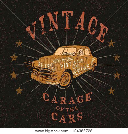 Vintage label with retro car .Grunge effect.Typography design for t-shirts