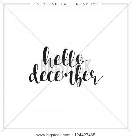 Hello december. Winter. Time of year. Phrase in english calligraphy handmade. Stylish, modern calligraphic. Elite calligraphy. Quote. Search for design of brochures, posters web design.  The calendar.