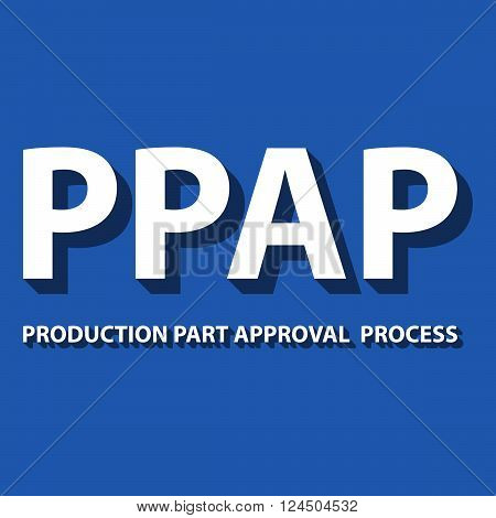 Vector illustration of PPAP method. PPAP is a method for setting up the approval process of the parts intended for the production