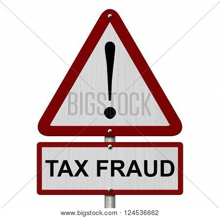 White and Red Tax Fraud Caution Highway Road Sign, Red, Yellow Warning Highway Sign with words Tax Fraud isolated on white