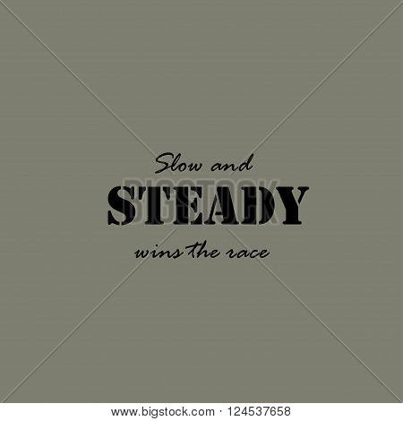 Slow and steady wins the race. Text lettering of an inspirational saying. Quote Typographical Poster Template.