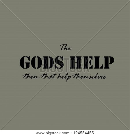 The gods help them that help themselves. Text lettering of an inspirational saying. Quote Typographical Poster Template.