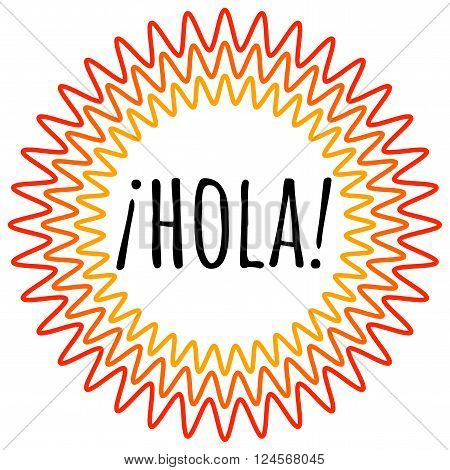Hola lettering. Translation from spanish is Hello Hi. Good vibes. Positive emotions. Vector design for good mood.