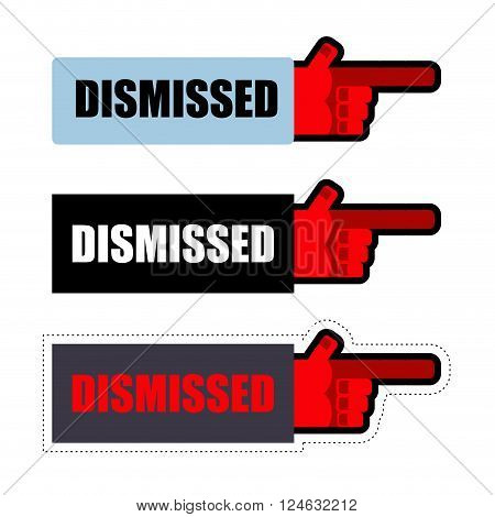 Dismissed. Sign set of stickers for dismissal of employees at work. Finger points to door. Hand boss makes resign. pointing gesture
