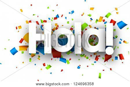 Hello paper background with color confetti, Spanish. Vector illustration.
