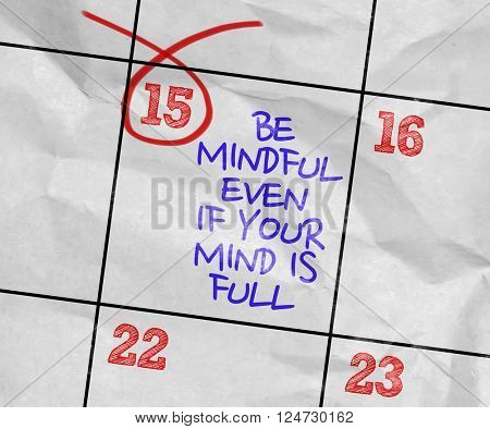 Concept image of a Calendar with the text: Be Mindful Even If Your Mind Is Full