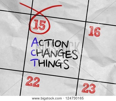 Concept image of a Calendar with the text: Action Changes Things