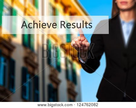 Achieve Results - Businesswoman Hand Pressing Button On Touch Screen Interface.