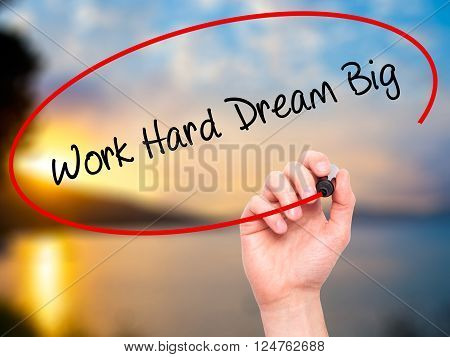Work Hard Dream Big - Businesswoman Hand Pressing Button On Touch Screen Interface.