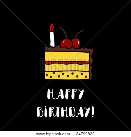 Happy birthday greeting card with cake on black background. Hand drawn vector cake. Happy birthday card template with cake. Isolated vector ?ake. Happy birthday decor. Cute cake design element.