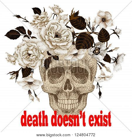 Dead head and inscription - death doesn't exist. Vector illustration of a human skull in a wreath of flowers.