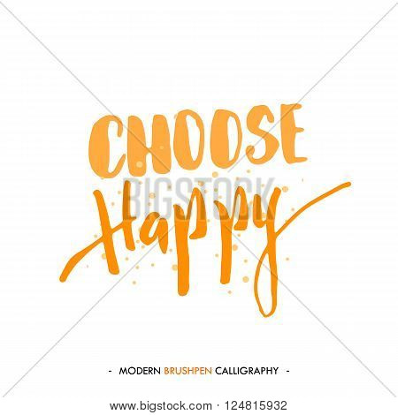 Choose happy. Color inspirational quote isolated on white background. Handwritten quote by brush in modern calligraphy style.