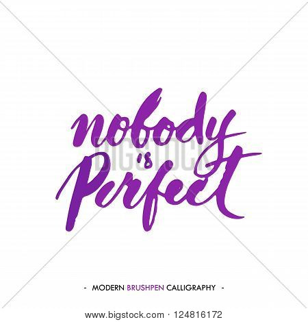 Nobody is perfect. Color inspirational quote isolated on white background. Handwritten quote by brush in modern calligraphy style.