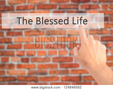 The Blessed Life - Hand Pressing A Button On Blurred Background Concept On Visual Screen.