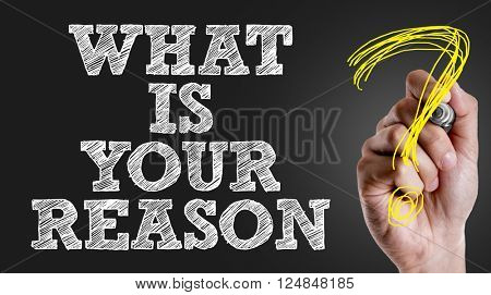 Hand writing the text: What Is Your Reason?