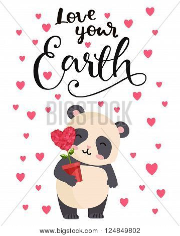 Love your Earth. Vector illustration with panda. Hand drawn lettering quote. Typography poster earth day for greeting card, poster, design in cute children cartoon style