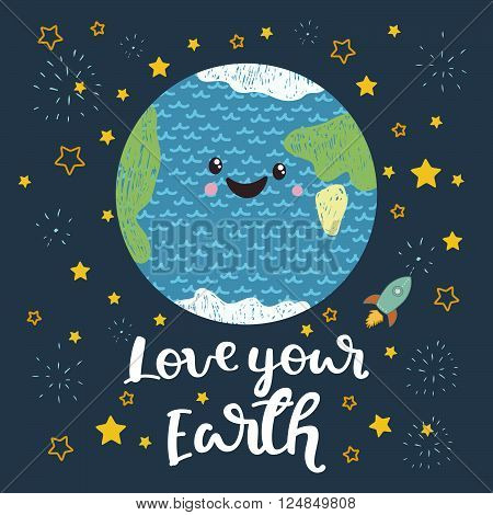 Love your Earth. Vector illustration with the Earth, stars, sign, rocket. Hand drawn lettering quote. Typography poster earth day for greeting card, poster, design in cute children cartoon style