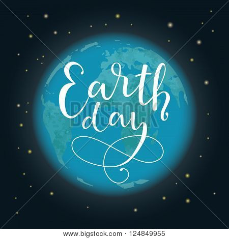 Earth Day. Vector illustration with the Earth, stars, sign. Hand drawn lettering quote earth day. For greeting card, poster, web design. Typography poster for earth day