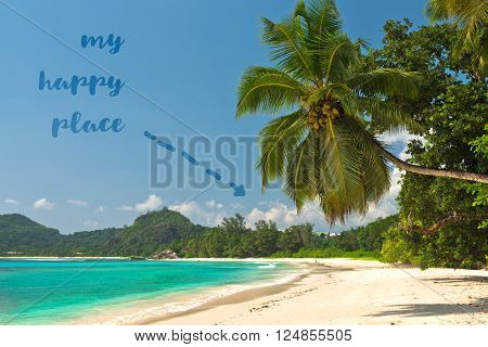 My happy place phrase on background of Tropical beach at Mahe island Seychelles