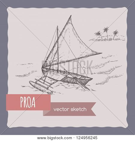 Proa sail boat vector sketch. Traditional for Pacific and Indian Ocean regions. Great for sailing, sport, travel ads and brochures.