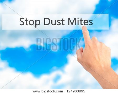 Stop Dust Mites - Hand Pressing A Button On Blurred Background Concept On Visual Screen.