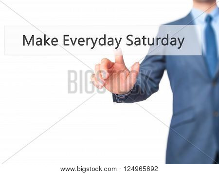 Make Everyday Saturday - Businessman Hand Pressing Button On Touch Screen Interface.