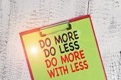 Word Writing Text Do More Do Less Do More With Less. Business Concept For Dont Work Hard Work Smart  poster