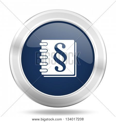 law icon, dark blue round metallic internet button, web and mobile app illustration