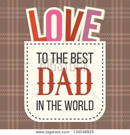 to the best dad in the world with love alphabet in pocket, used for poster and card, design for father's day, brown tartan background