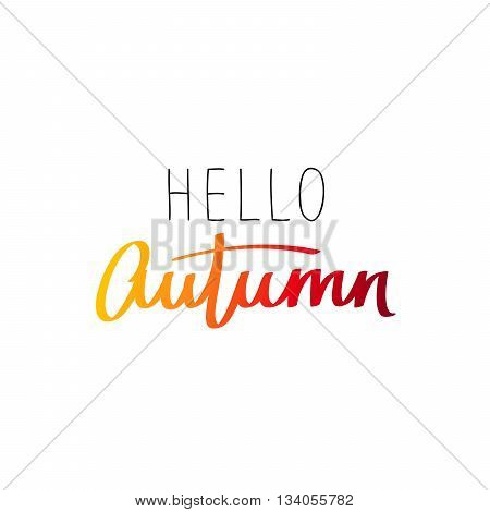 Caption Hello Autumn! The trend calligraphy. Vector illustration on white background. Concept autumn advertising. Excellent gift card. Golden fall