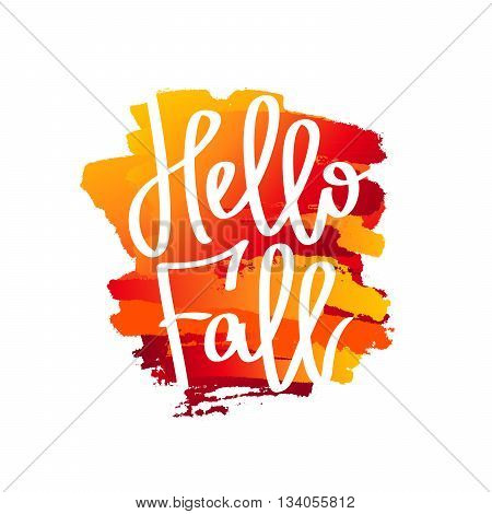 Hello Fall! The trend calligraphy. Vector illustration on white background with yellow ink smear of red. Concept autumn advertising. Excellent gift card. Golden autumn.