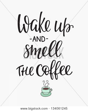 Quote coffee cup typography. Calligraphy style quote. Shop promotion motivation. Graphic design lifestyle lettering. Sketch hot drink mug inspiration vector. Wake up and smell the coffee