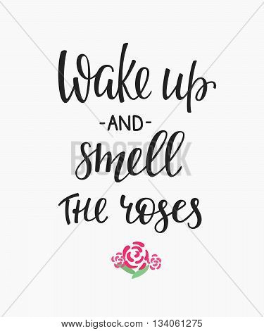 Lettering quotes motivation for life and happiness. Calligraphy Inspirational quote. Morning motivational quote design. For postcard poster graphic design. Wake up and smell the roses