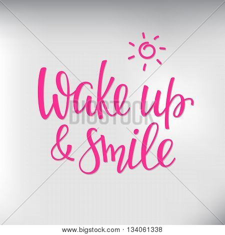 Lettering quotes motivation for life and happiness. Calligraphy Inspirational quote. Morning motivational quote design. For postcard poster graphic design. Wake up and smile