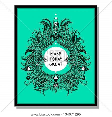 Inspirational quotes, vector illustration. Make today great. Inspirational quote on green background.