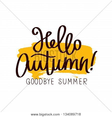 Caption Hello Autumn! Goodbye Summer. The trend calligraphy. Vector illustration on white background with a smear of yellow ink. Concept autumn advertising. Excellent gift card. Golden fall.