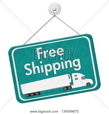 Free Shipping Sign A teal hanging sign with text Free Shipping with a truck isolated over white, 3D Illustration