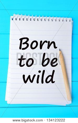 Born to be wild words on notebook