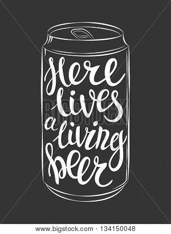 Vector can of beer lettering here lives a living beer. Hand Drawn lettering for with can of beer.