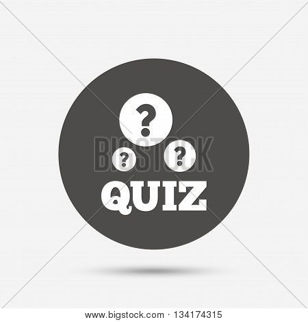 Quiz with question marks sign icon. Questions and answers game symbol. Gray circle button with icon. Vector