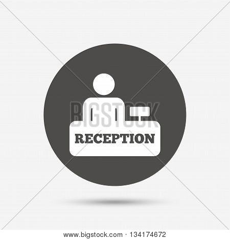 Reception sign icon. Hotel registration table with administrator symbol. Gray circle button with icon. Vector