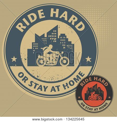 Biker stamp or label with the text Ride Hard or Stay at Home inside, vector illustration