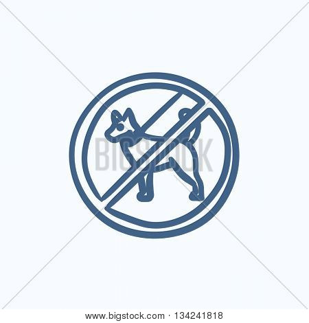 No dog sign vector sketch icon isolated on background. Hand drawn No dog sign icon. No dog sign sketch icon for infographic, website or app.
