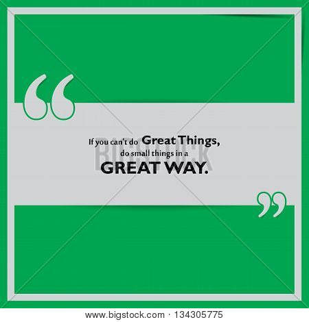 If you can't do great things do small things in a great way. Motivational poster