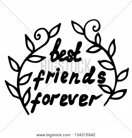 Lettering Best friends forever with leaves. Can be used for card invitation posters texture backgrounds placards banners.