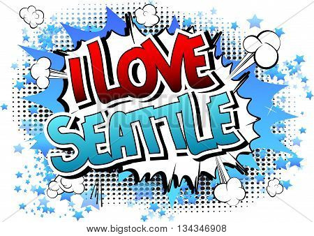I Love Seattle - Comic book style word.