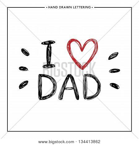 Happy Father Day Card - hand painted letter, I love Dad text - hand painted quote with red heart, design for greeting card, poster, banner, printing, mailing, vector illustration