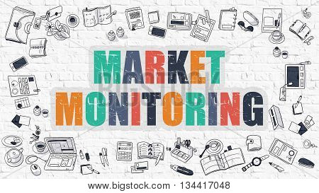 Market Monitoring Concept. Multicolor Inscription on White Brick Wall with Doodle Icons Around. Modern Style Illustration with Doodle Design Icons. Market Monitoring on White Brickwall Background.