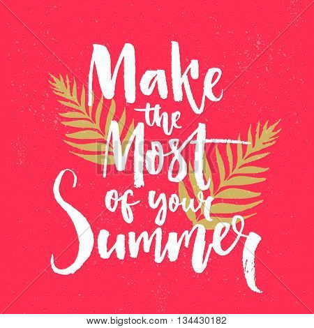Make the most of your summer. Motivational quote, brush lettering on pink background with tropical leaves