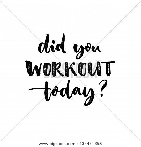 Did you workout today. Sport slogan, quote about fitness. Motivational phrase for gym posters and t-shirts